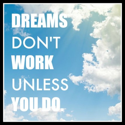 dreams_don't_work_unless_you_do